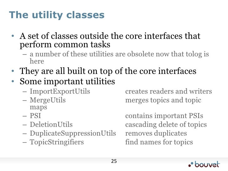 The utility classes<br />A set of classes outside the core interfaces that perform common tasks<br />a number of these uti...