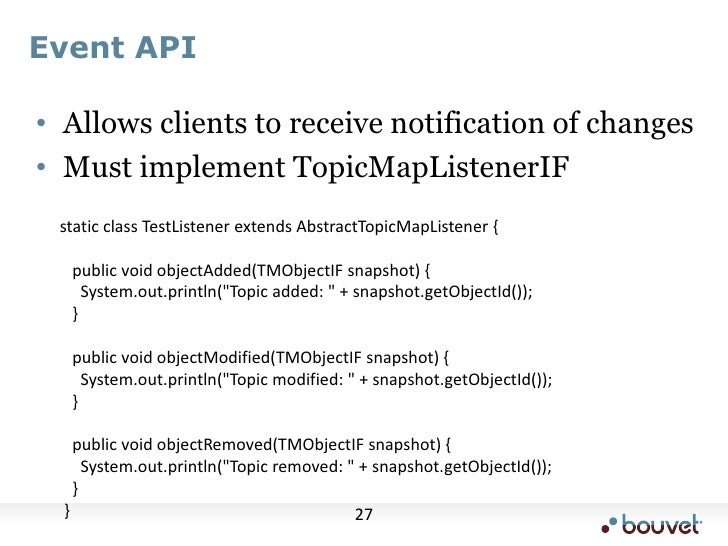 Event API<br />Allows clients to receive notification of changes<br />Must implement TopicMapListenerIF<br /> static class...