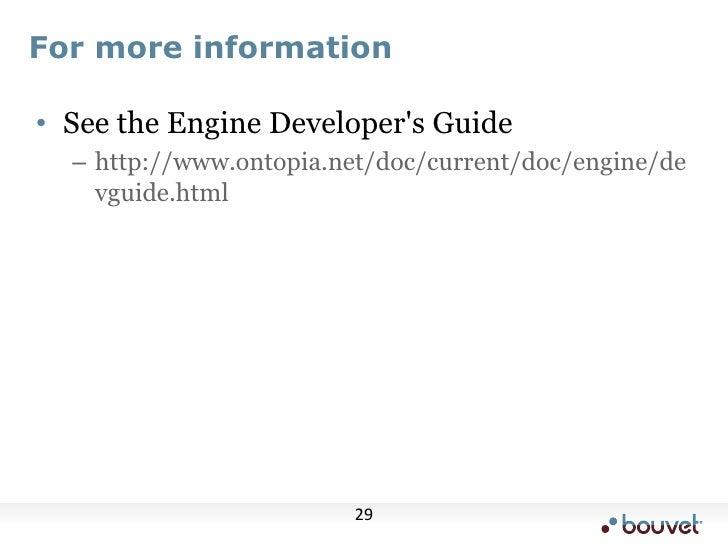 For more information<br />See the Engine Developer's Guide<br />http://www.ontopia.net/doc/current/doc/engine/devguide.htm...