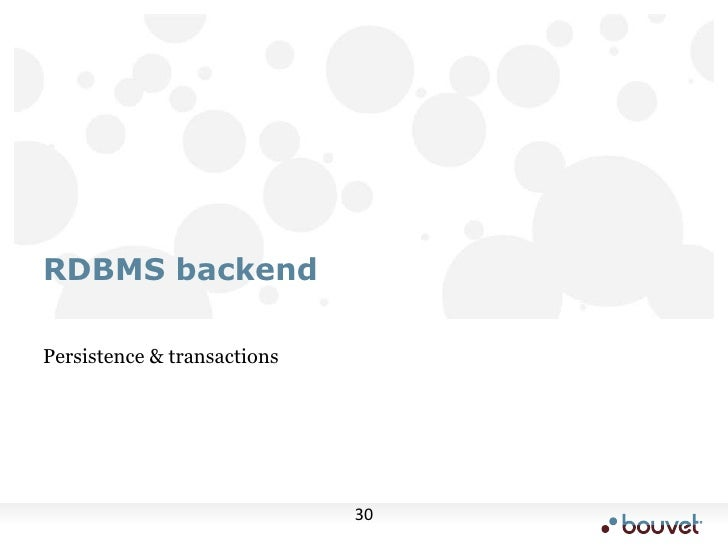 Persistence & transactions<br />RDBMS backend<br />