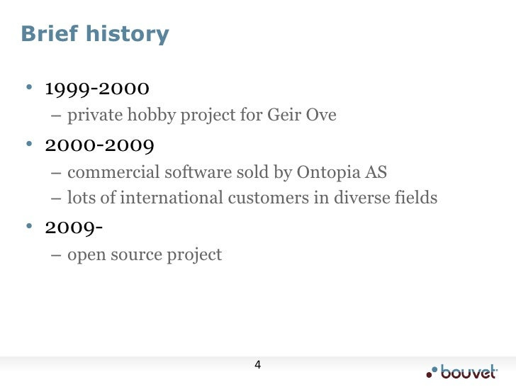 Brief history<br />1999-2000<br />private hobby project for Geir Ove<br />2000-2009<br />commercial software sold by Ontop...
