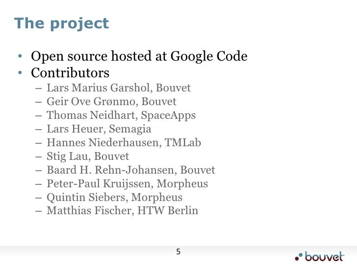 The project<br />Open source hosted at Google Code<br />Contributors<br />Lars Marius Garshol, Bouvet<br />Geir Ove Grønmo...
