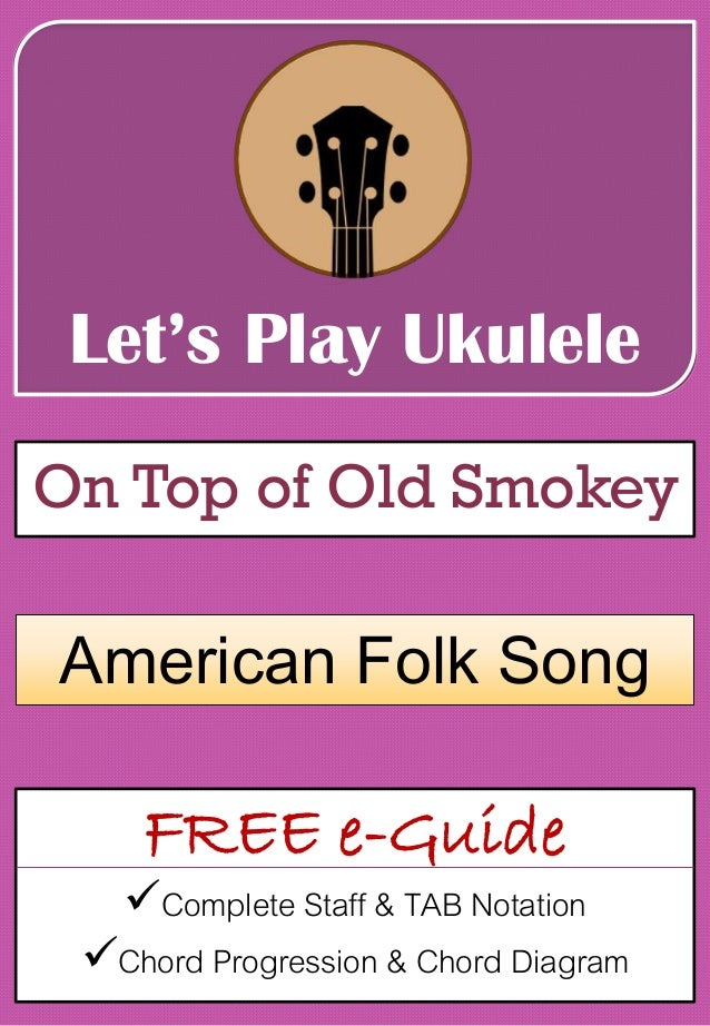 Let's Play Ukulele On Top of Old Smokey FREE e-Guide Complete Staff & TAB Notation Chord Progression & Chord Diagram Ame...