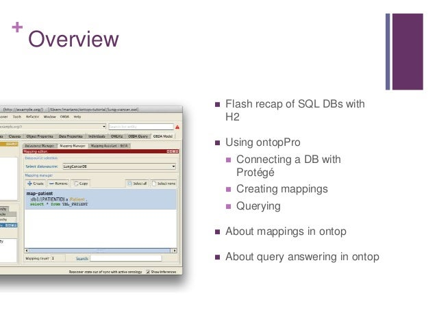 + Overview  Flash recap of SQL DBs with H2  Using ontopPro  Connecting a DB with Protégé  Creating mappings  Querying...
