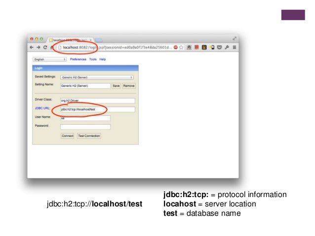 jdbc:h2:tcp://localhost/test jdbc:h2:tcp: = protocol information locahost = server location test = database name