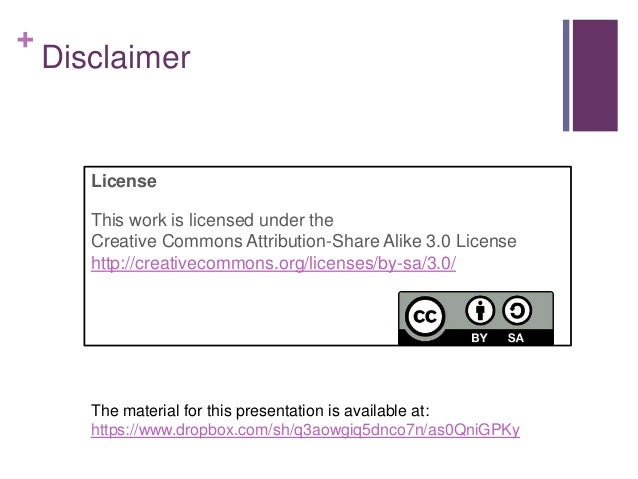 + Disclaimer License This work is licensed under the Creative Commons Attribution-Share Alike 3.0 License http://creativec...