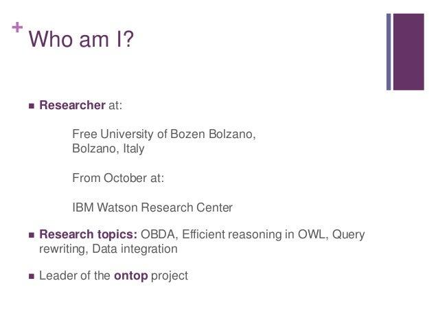 + Who am I?  Researcher at: Free University of Bozen Bolzano, Bolzano, Italy From October at: IBM Watson Research Center ...