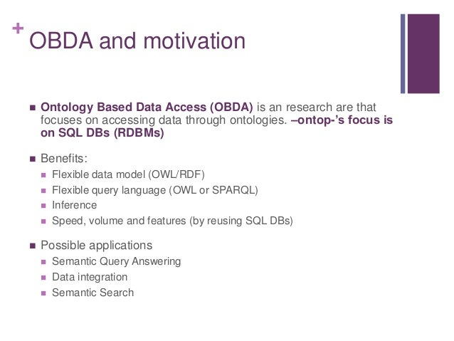 + OBDA and motivation  Ontology Based Data Access (OBDA) is an research are that focuses on accessing data through ontolo...