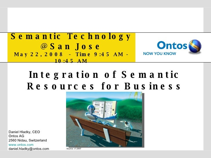 Semantic Technology @ San Jose May 22, 2008  -  Time 9:45 AM - 10:45 AM Integration of Semantic Resources for Business Int...