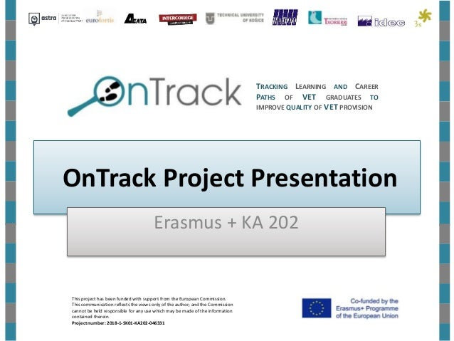 OnTrack Project Presentation Erasmus + KA 202 TRACKING LEARNING AND CAREER PATHS OF VET GRADUATES TO IMPROVE QUALITY OF VE...