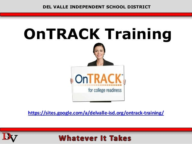 DEL VALLE INDEPENDENT SCHOOL DISTRICTOnTRACK Traininghttps://sites.google.com/a/delvalle-isd.org/ontrack-training/