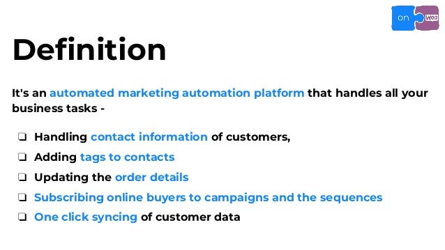 Definition It's an automated marketing automation platform that handles all your business tasks - ❏ Handling contact infor...