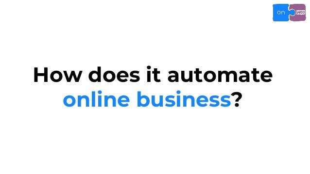 How does it automate online business?