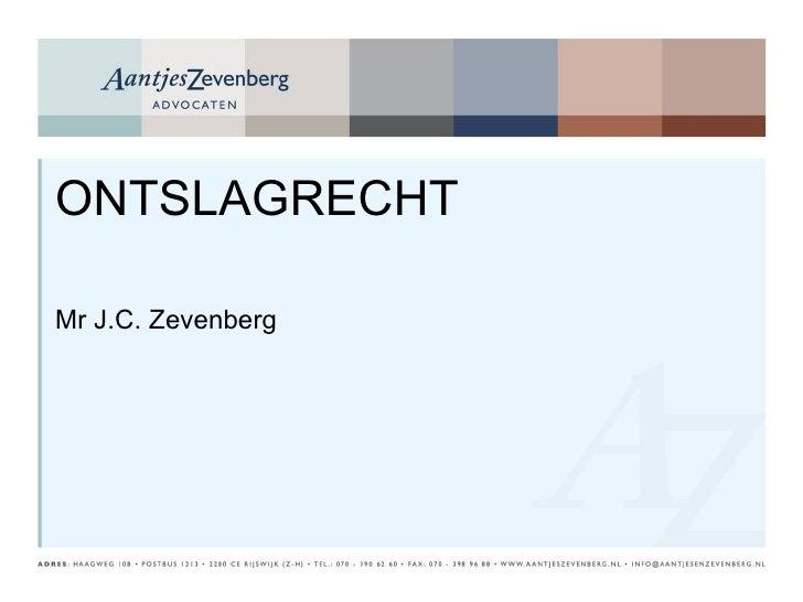 <ul><li>ONTSLAGRECHT </li></ul><ul><li>Mr J.C. Zevenberg </li></ul>
