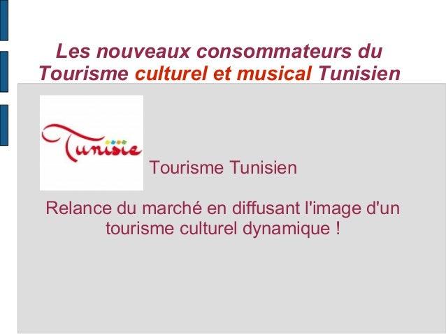 Les nouveaux consommateurs du Tourisme culturel et musical Tunisien  Tourisme Tunisien Relance du marché en diffusant l'im...
