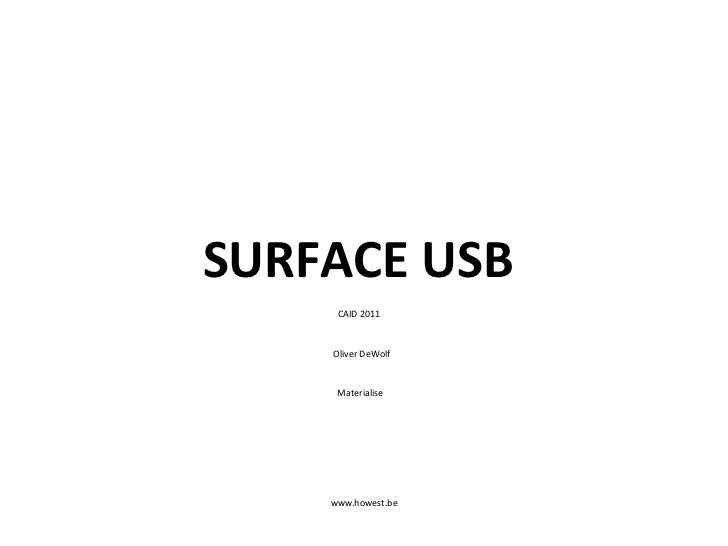 SURFACE USB  www.howest.be Oliver DeWolf CAID 2011 Materialise