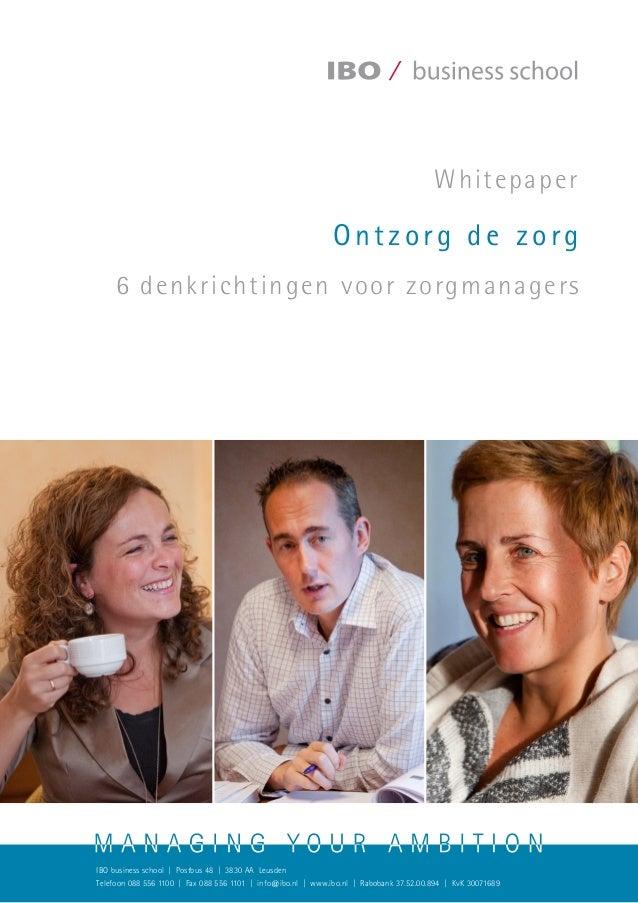 Ontzorg de zorg 6 denkrichtingen voor zorgmanagers Whitepaper IBO business school | Postbus 48 | 3830 AA Leusden Telefoon ...