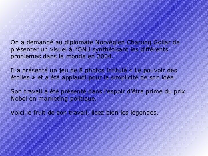 On a demandé au diplomate Norvégien Charung Gollar de présenter un visuel à l'ONU synthétisant les différents problèmes da...