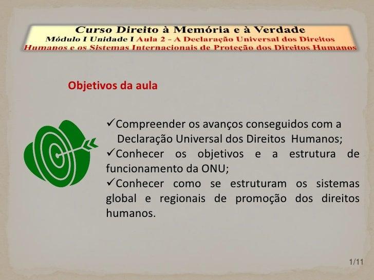 Objetivos da aula<br />1/11<br />Curso Direito à Memória e à Verdade<br />Módulo I Unidade I Aula 2 - A Declaração Univers...