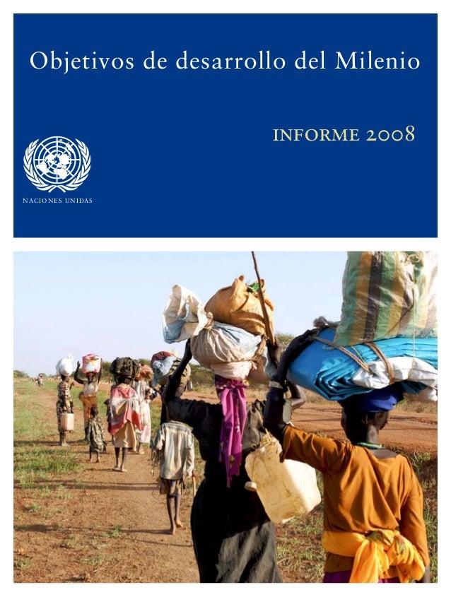 Objetivos de desarrollo del Milenio                            informe 2008N AC I O N E S U N I DA S