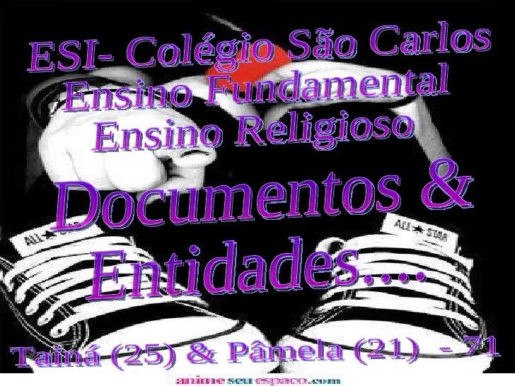 Documentos &  Entidades.... Tainá (25) & Pâmela (21)  - 71 ESI- Colégio São Carlos Ensino Fundamental Ensino Religioso