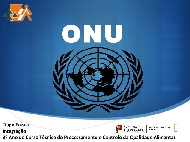   P ONU  Tiago Faísca  Integração  3º Ano do Curso Técnico de Processamento e Controlo da Qualidade Alimentar