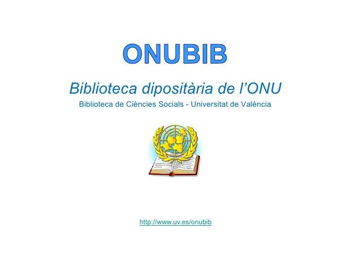 Biblioteca dipositària de l'ONU Biblioteca de Ciències Socials - Universitat de València                  http://www.uv.es...