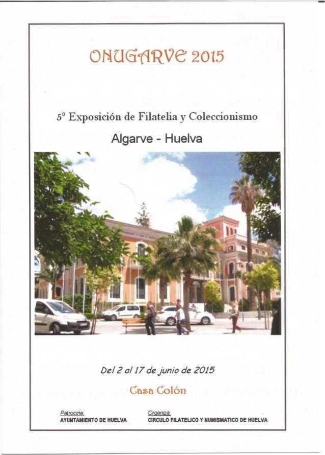 OHUGÚRVG' 2015  5° Exposición de Filatelia y Coleccionismo  Algarve - Huelva .  :jà  Del 2 a/  17 de _jun/ o de 2015 Casa ...