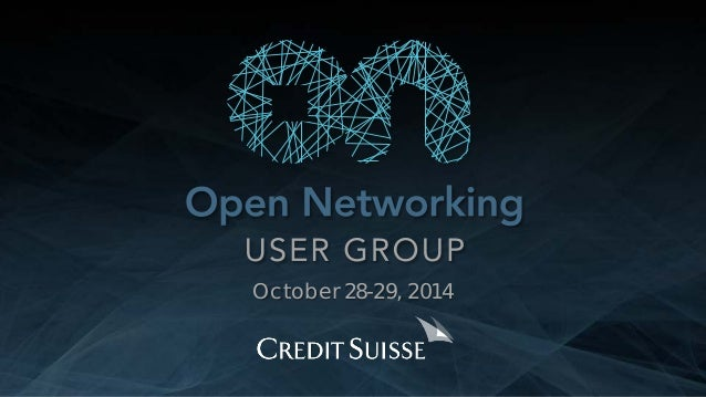 Copyright 2014 Open Networking User Group. All Rights Reserved Confidential Not For Distribution October 28-29, 2014