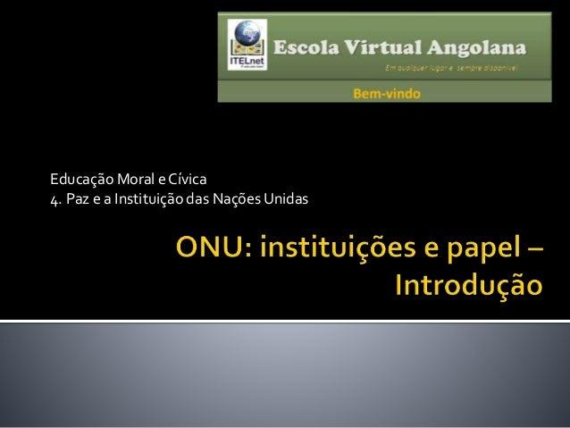 Educação Moral e Cívica 4. Paz e a Instituição das Nações Unidas