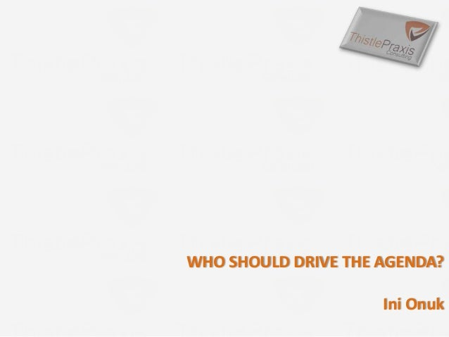 WHO SHOULD DRIVE THE AGENDA? Ini Onuk