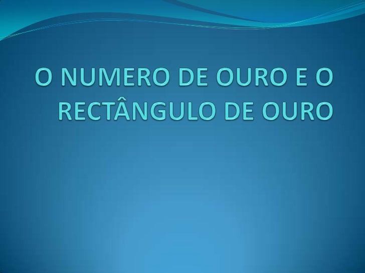 O NUMERO DE OURO E O RECTÂNGULO DE OURO<br />