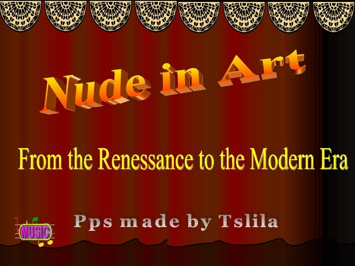 Nude in Art From the Renessance to the Modern Era Pps made by Tslila