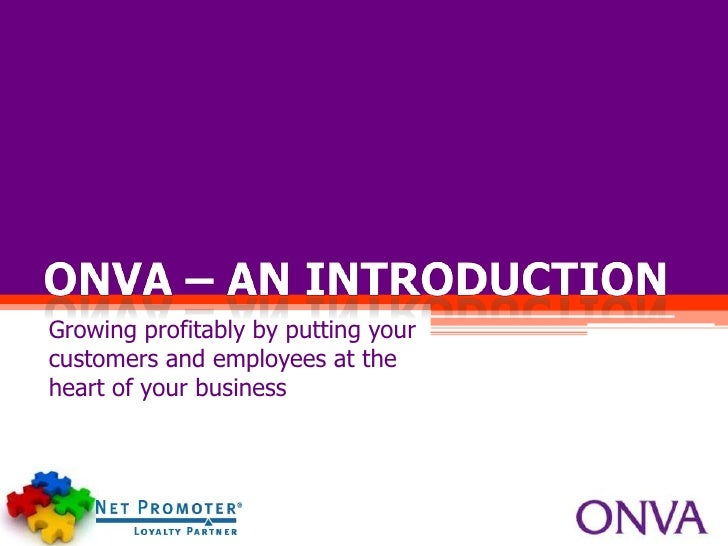 ONVA – AN INTRODUCTION<br />Growing profitably by putting your customers and employees at the heart of your business<br />