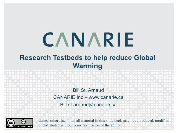 Research Testbeds to help reduce Global Warming Bill St. Arnaud CANARIE Inc – www.canarie.ca [email_address] Unless otherw...