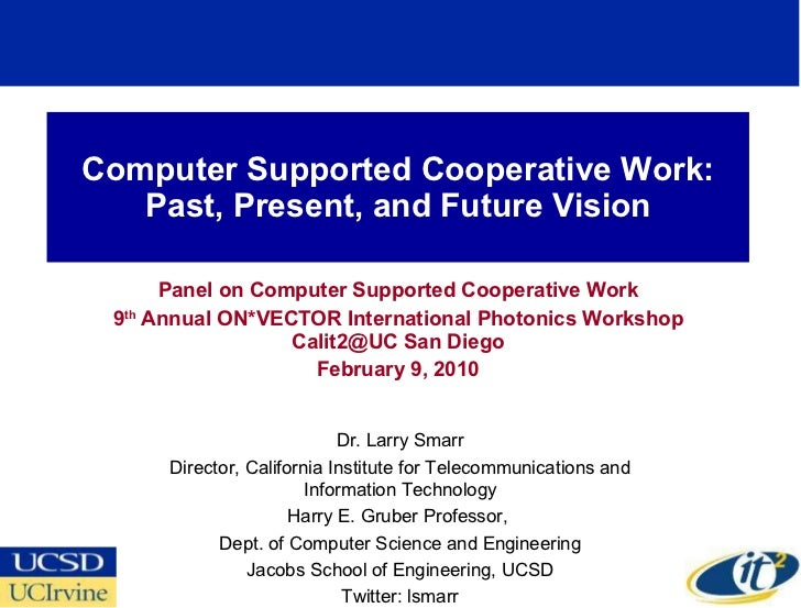 Computer Supported Cooperative Work: Past, Present, and Future Vision Panel on Computer Supported Cooperative Work 9 th  A...