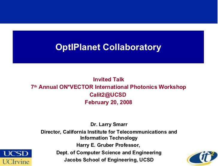 OptIPlanet Collaboratory Invited Talk 7 th  Annual ON*VECTOR International Photonics Workshop Calit2@UCSD  February 20, 20...