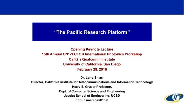 """The Pacific Research Platform"" Opening Keynote Lecture 15th Annual ON*VECTOR International Photonics Workshop Calit2's Qu..."