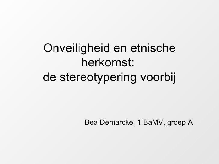 Onveiligheid en etnische herkomst:  de stereotypering voorbij Bea Demarcke, 1 BaMV, groep A