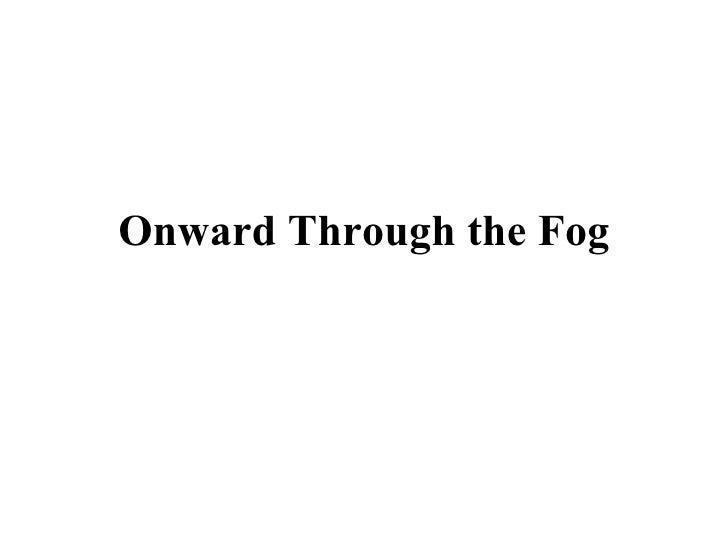 Onward Through the Fog