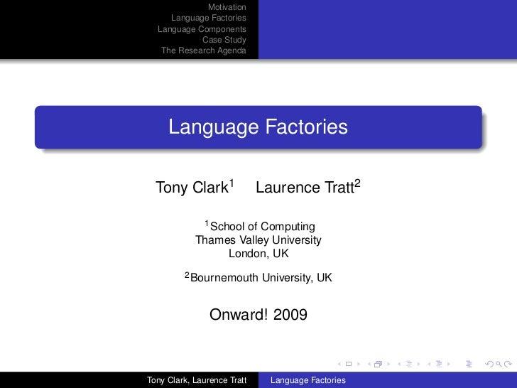 Motivation     Language Factories  Language Components            Case Study   The Research Agenda     Language Factories ...