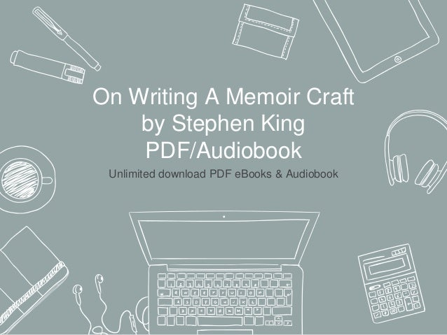 On Writing: A Memoir of the Craft Summary