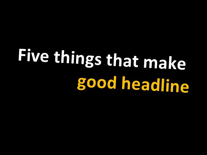 Five things that make  good headline