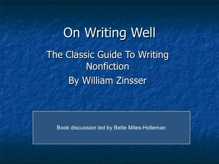 On Writing Well The Classic Guide To Writing Nonfiction By William Zinsser Book discussion led by Bette Miles-Holleman