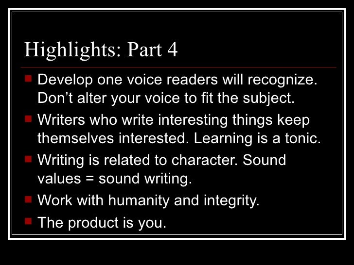 Highlights: Part 4 <ul><li>Develop one voice readers will recognize. Don't alter your voice to fit the subject. </li></ul>...