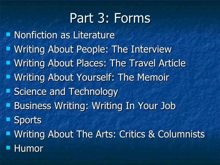 Part 3: Forms <ul><li>Nonfiction as Literature </li></ul><ul><li>Writing About People: The Interview </li></ul><ul><li>Wri...