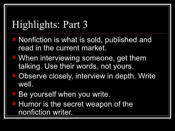 Highlights: Part 3 <ul><li>Nonfiction is what is sold, published and read in the current market. </li></ul><ul><li>When in...
