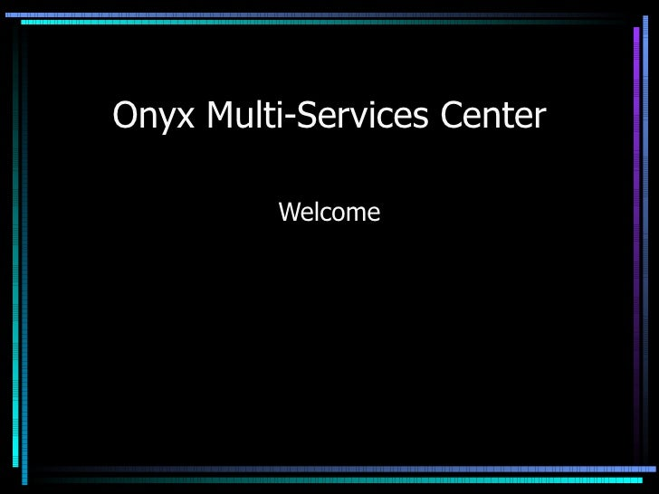 Onyx Multi-Services Center Welcome