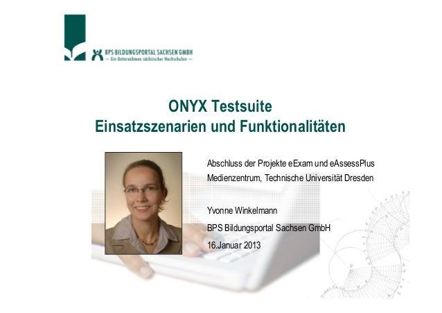 ONYX Testsuite Einsatzszenarien und Funktionalitäten Abschluss der Projekte eExam und eAssessPlus Medienzentrum, Technisch...