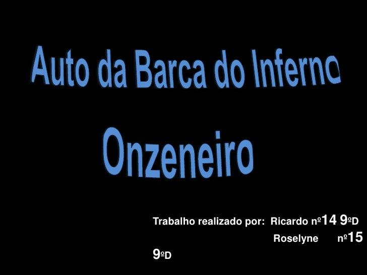 Auto da Barca do Inferno<br />Onzeneiro<br />Trabalho realizado por:  Ricardo nº149ºD<br />Roselyne nº159ºD <br />